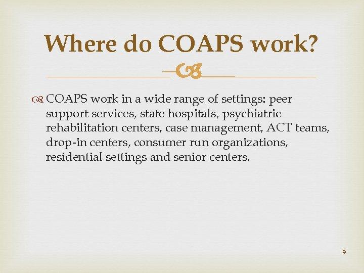 Where do COAPS work? – COAPS work in a wide range of settings: peer