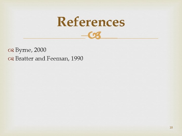 References – Byrne, 2000 Bratter and Feeman, 1990 18