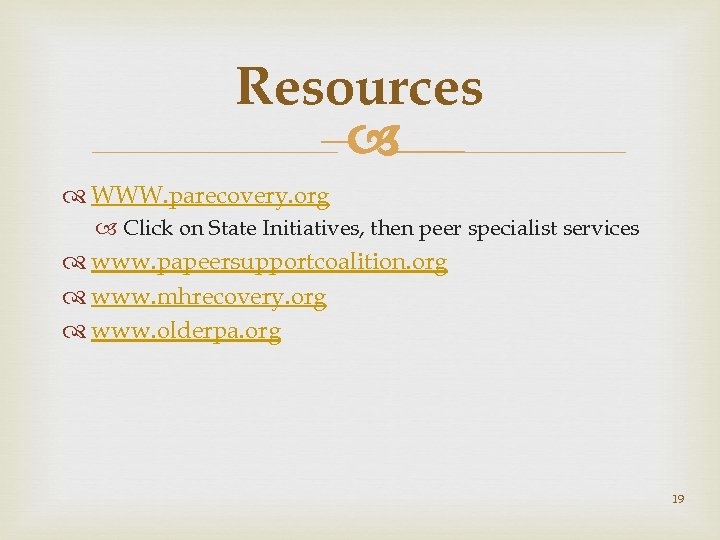 Resources – WWW. parecovery. org Click on State Initiatives, then peer specialist services www.