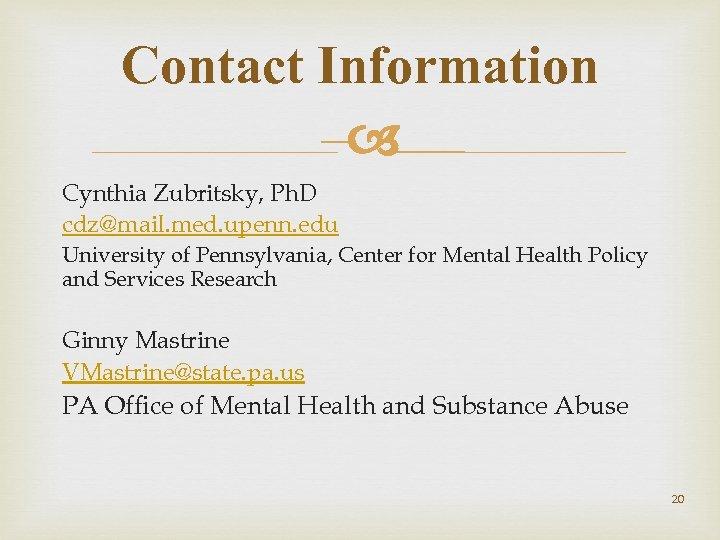 Contact Information – Cynthia Zubritsky, Ph. D cdz@mail. med. upenn. edu University of Pennsylvania,
