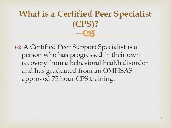 What is a Certified Peer Specialist (CPS)? – A Certified Peer Support Specialist is