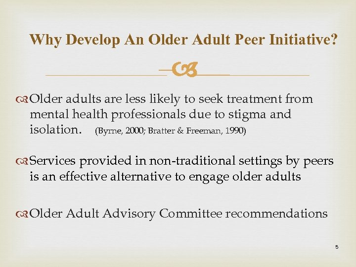 Why Develop An Older Adult Peer Initiative? – Older adults are less likely to