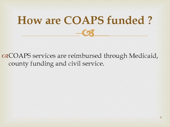 How are COAPS funded ? – COAPS services are reimbursed through Medicaid, county funding