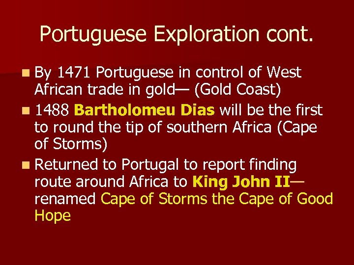 Portuguese Exploration cont. n By 1471 Portuguese in control of West African trade in