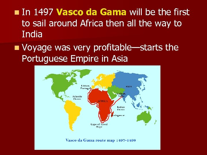 n In 1497 Vasco da Gama will be the first to sail around Africa