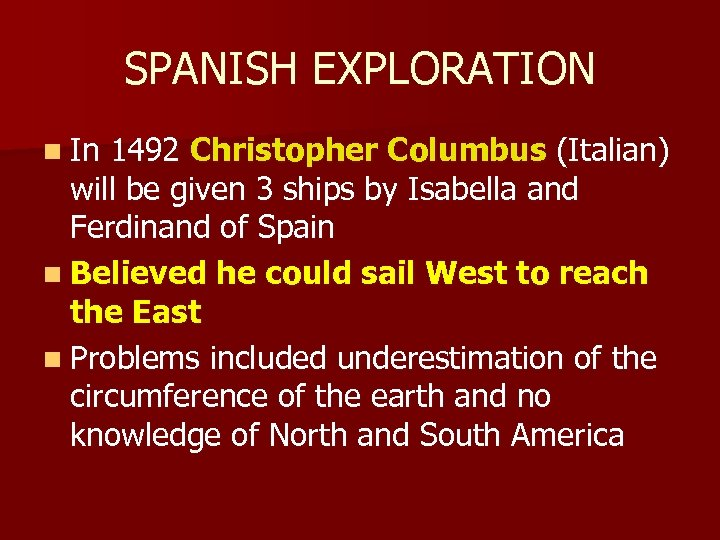 SPANISH EXPLORATION n In 1492 Christopher Columbus (Italian) will be given 3 ships by
