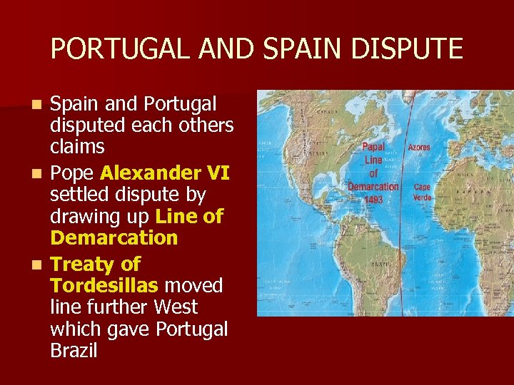 PORTUGAL AND SPAIN DISPUTE Spain and Portugal disputed each others claims n Pope Alexander