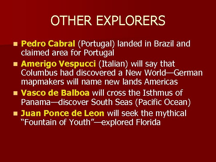 OTHER EXPLORERS n n Pedro Cabral (Portugal) landed in Brazil and claimed area for