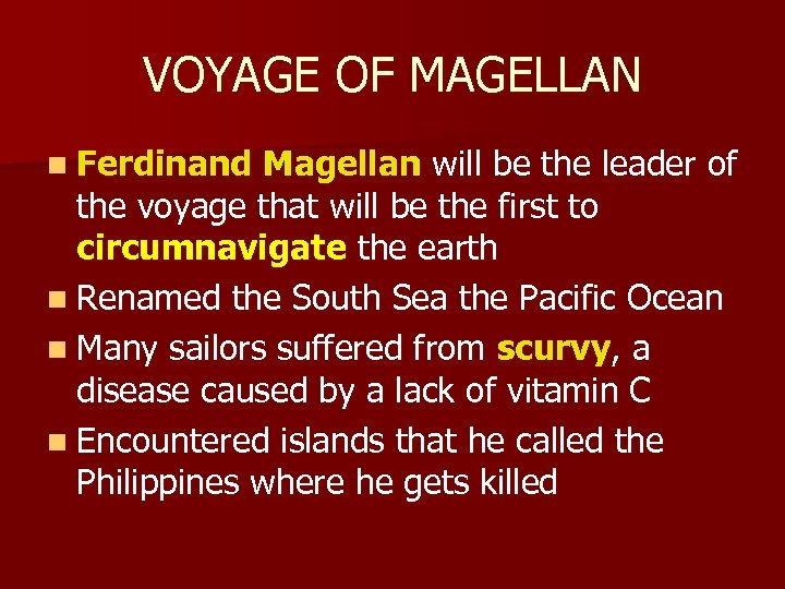 VOYAGE OF MAGELLAN n Ferdinand Magellan will be the leader of the voyage that