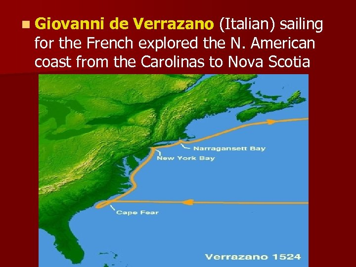 n Giovanni de Verrazano (Italian) sailing for the French explored the N. American coast