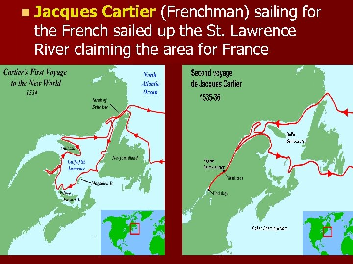 n Jacques Cartier (Frenchman) sailing for the French sailed up the St. Lawrence River