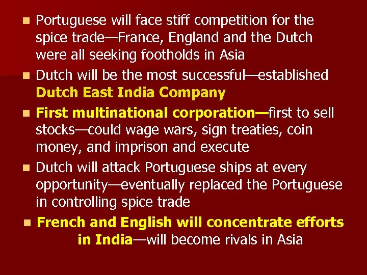 Portuguese will face stiff competition for the spice trade—France, England the Dutch were all