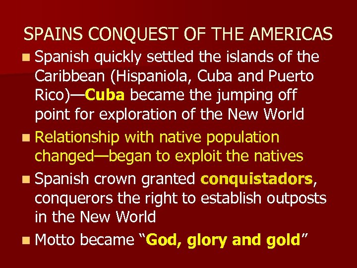 SPAINS CONQUEST OF THE AMERICAS n Spanish quickly settled the islands of the Caribbean