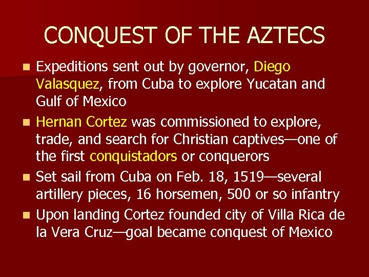 CONQUEST OF THE AZTECS Expeditions sent out by governor, Diego Valasquez, from Cuba to