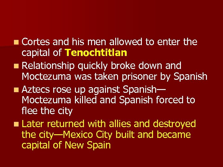 n Cortes and his men allowed to enter the capital of Tenochtitlan n Relationship