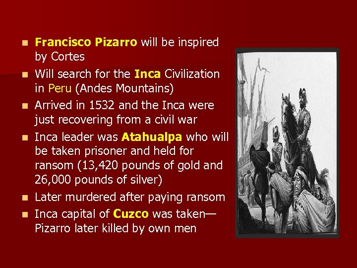 n n n Francisco Pizarro will be inspired by Cortes Will search for the