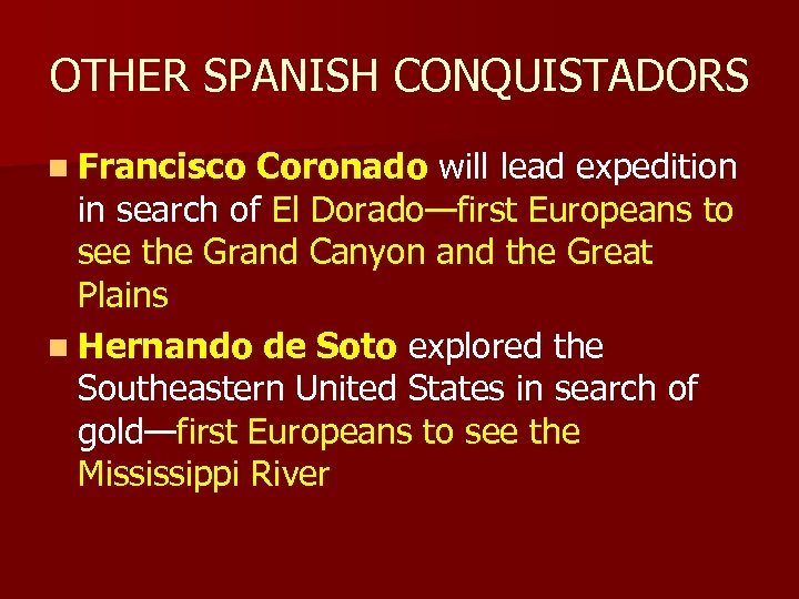 OTHER SPANISH CONQUISTADORS n Francisco Coronado will lead expedition in search of El Dorado—first