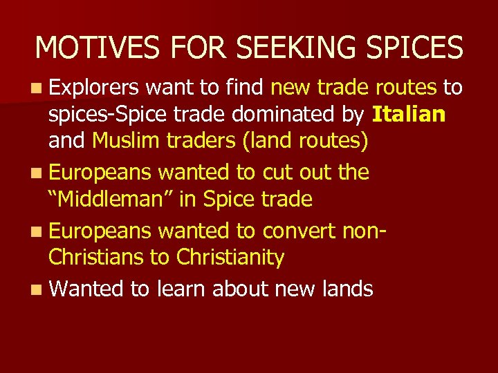 MOTIVES FOR SEEKING SPICES n Explorers want to find new trade routes to spices-Spice