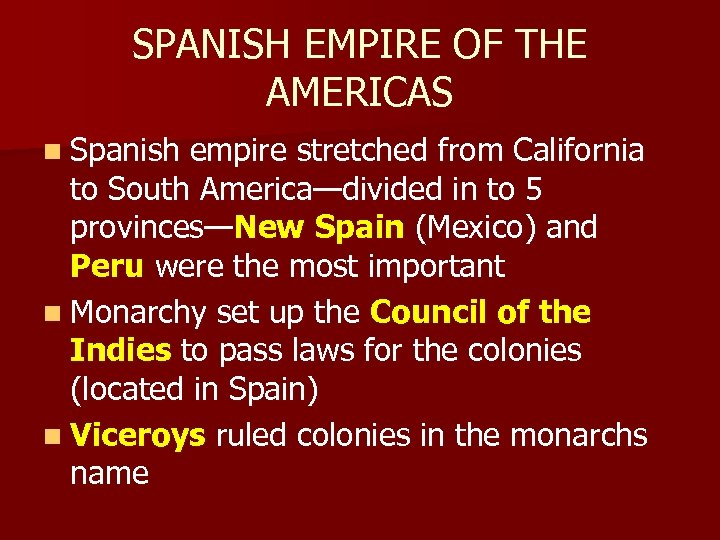 SPANISH EMPIRE OF THE AMERICAS n Spanish empire stretched from California to South America—divided