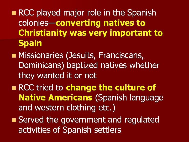 n RCC played major role in the Spanish colonies—converting natives to Christianity was very