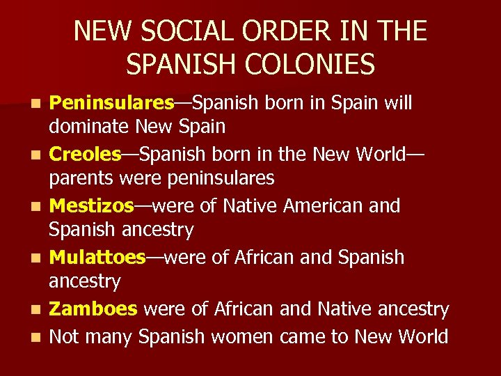 NEW SOCIAL ORDER IN THE SPANISH COLONIES n n n Peninsulares—Spanish born in Spain