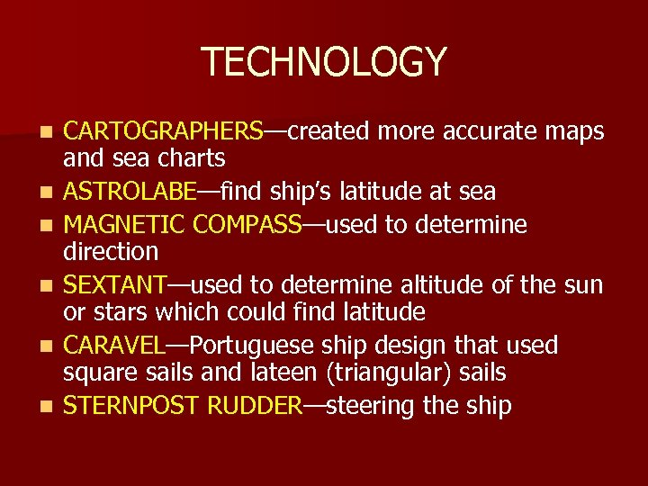 TECHNOLOGY n n n CARTOGRAPHERS—created more accurate maps and sea charts ASTROLABE—find ship's latitude
