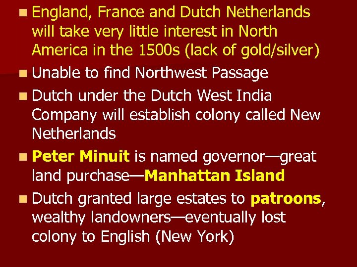 n England, France and Dutch Netherlands will take very little interest in North America