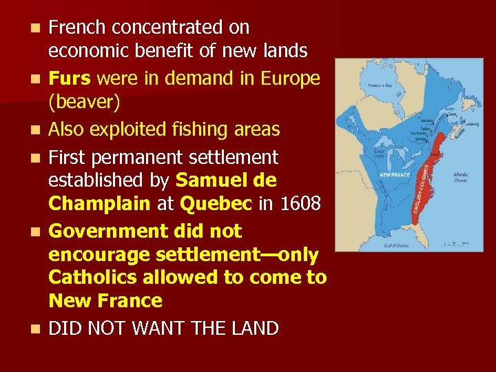n n n French concentrated on economic benefit of new lands Furs were in