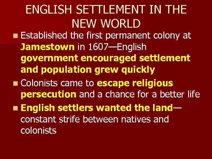 ENGLISH SETTLEMENT IN THE NEW WORLD n Established the first permanent colony at Jamestown