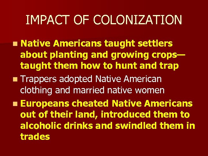 IMPACT OF COLONIZATION n Native Americans taught settlers about planting and growing crops— taught