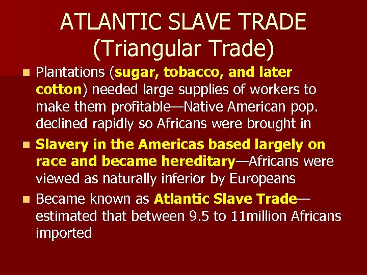 ATLANTIC SLAVE TRADE (Triangular Trade) Plantations (sugar, tobacco, and later cotton) needed large supplies