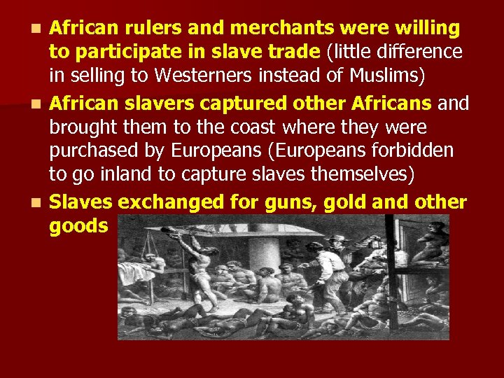 African rulers and merchants were willing to participate in slave trade (little difference in