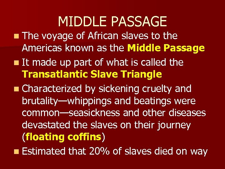 n The MIDDLE PASSAGE voyage of African slaves to the Americas known as the
