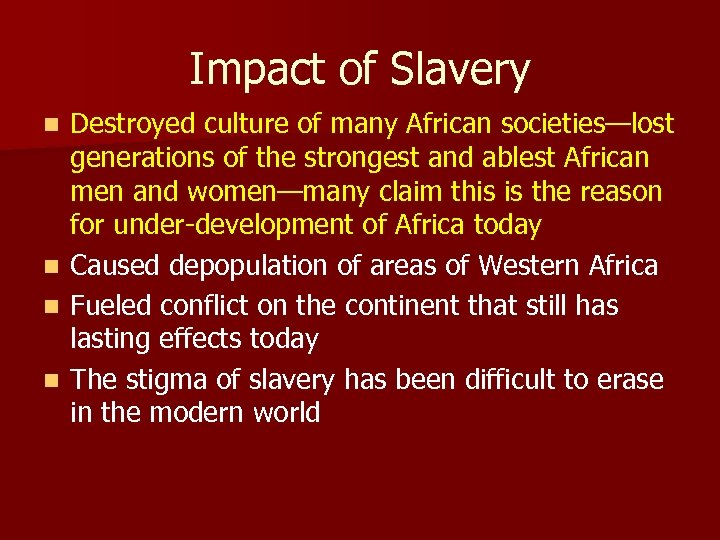 Impact of Slavery Destroyed culture of many African societies—lost generations of the strongest and