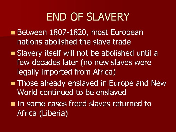 END OF SLAVERY n Between 1807 -1820, most European nations abolished the slave trade
