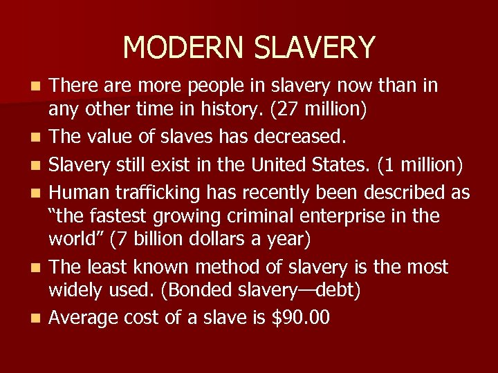 MODERN SLAVERY n n n There are more people in slavery now than in