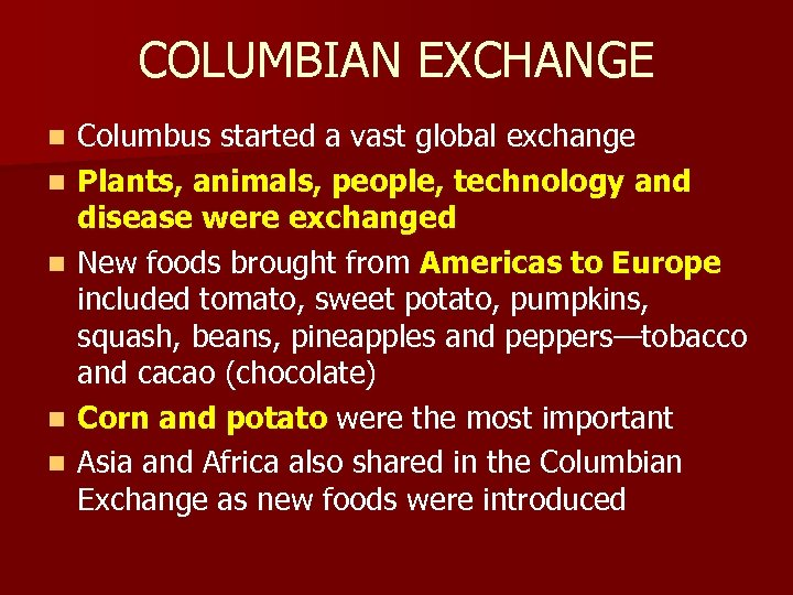 COLUMBIAN EXCHANGE n n n Columbus started a vast global exchange Plants, animals, people,