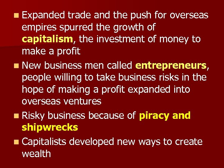 n Expanded trade and the push for overseas empires spurred the growth of capitalism,