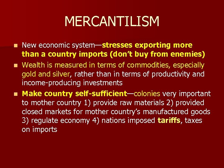 MERCANTILISM New economic system—stresses exporting more than a country imports (don't buy from enemies)