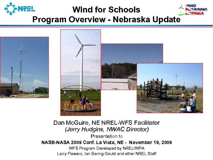 Wind for Schools Program Overview - Nebraska Update Dan Mc. Guire, NE NREL-WFS Facilitator