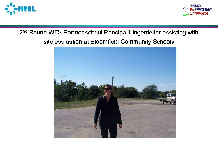 2 nd Round WFS Partner school Principal Lingenfelter assisting with site evaluation at Bloomfield