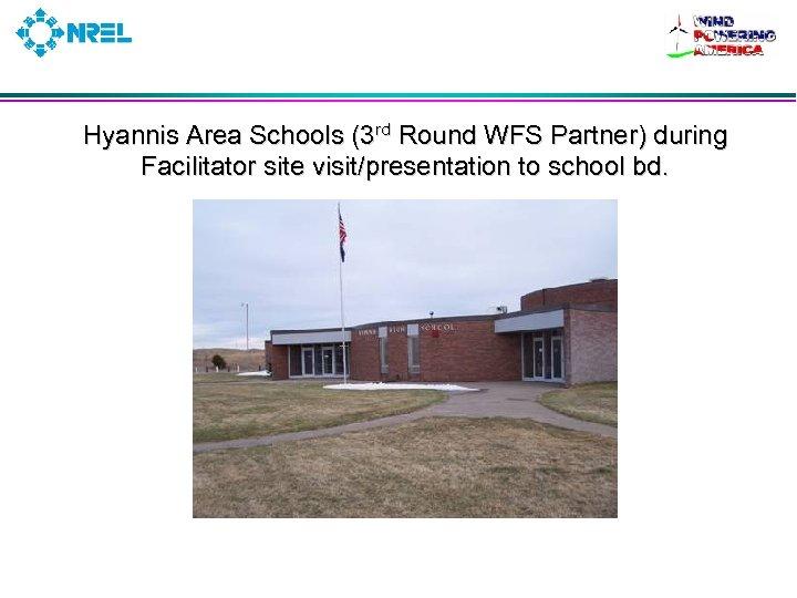 Hyannis Area Schools (3 rd Round WFS Partner) during Facilitator site visit/presentation to school