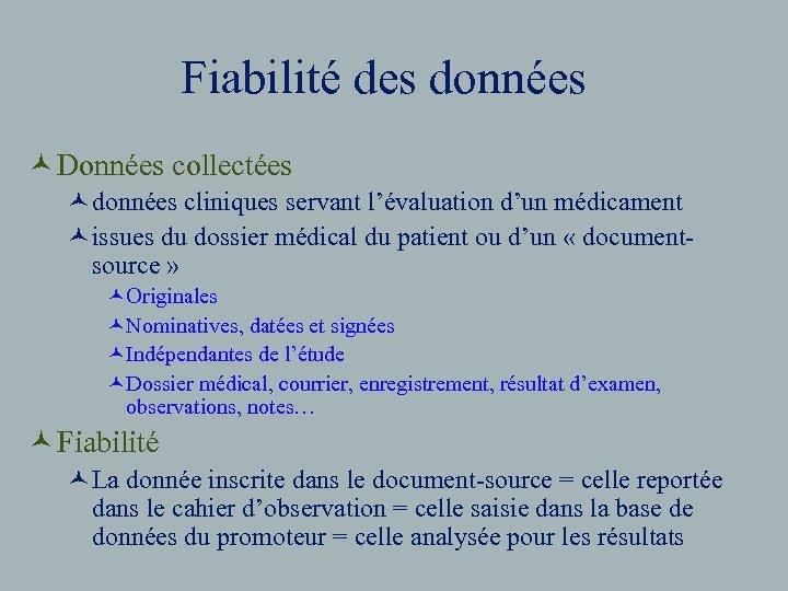 Fiabilité des données © Données collectées ©données cliniques servant l'évaluation d'un médicament ©issues du