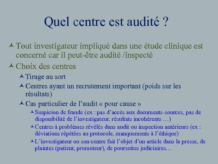 Quel centre est audité ? © Tout investigateur impliqué dans une étude clinique est