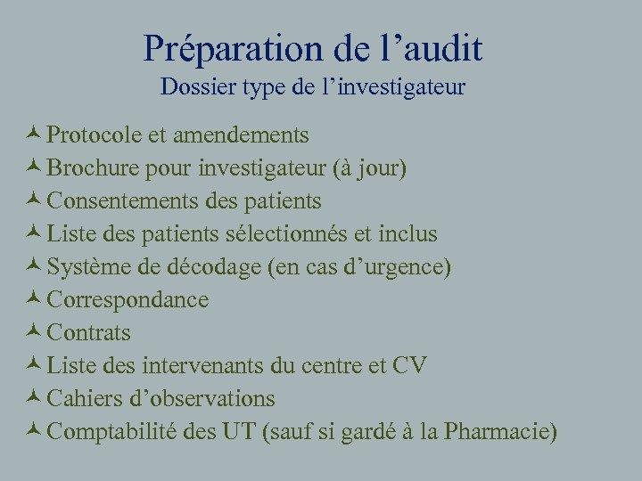 Préparation de l'audit Dossier type de l'investigateur © Protocole et amendements © Brochure pour