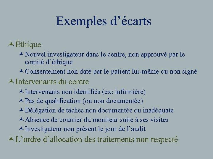 Exemples d'écarts © Éthique ©Nouvel investigateur dans le centre, non approuvé par le comité