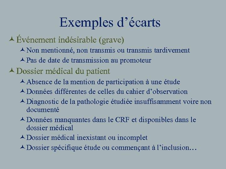 Exemples d'écarts © Événement indésirable (grave) ©Non mentionné, non transmis ou transmis tardivement ©Pas