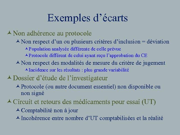 Exemples d'écarts © Non adhérence au protocole ©Non respect d'un ou plusieurs critères d'inclusion