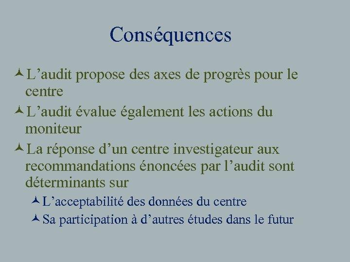 Conséquences ©L'audit propose des axes de progrès pour le centre ©L'audit évalue également les