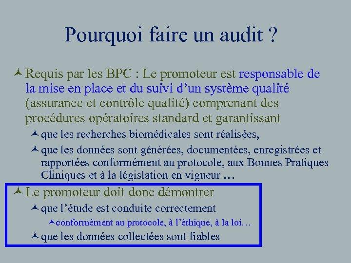 Pourquoi faire un audit ? © Requis par les BPC : Le promoteur est